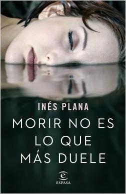 portada_morir-no-es-lo-que-mas-duele_ines-plana_201710311011
